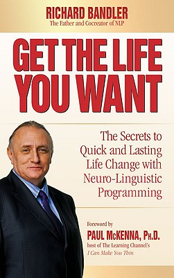Get the Life You Want By Bandler, Richard/ McKenna, Paul (FRW)