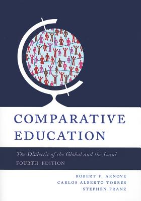 Comparative Education By Arnove, Robert F. (EDT)/ Torres, Carlos Alberto (EDT)/ Franz, Stephen (EDT)