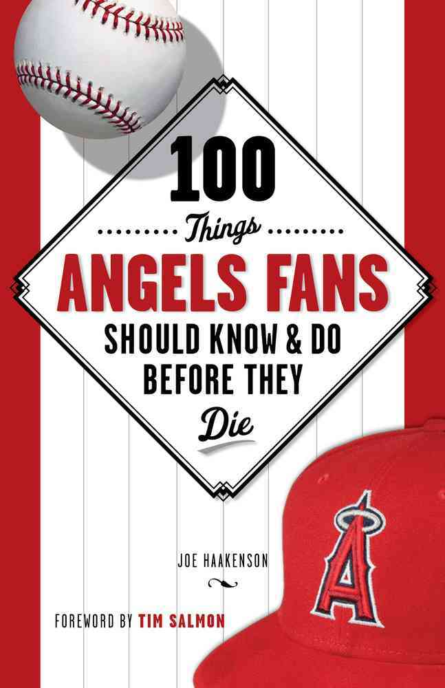 100 Things Angels Fans Should Know & Do Before They Die By Haakenson, Joe/ Salmon, Tim (FRW)